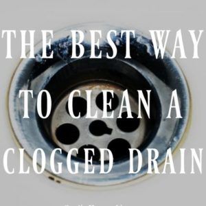The Best Way To Clean A Clogged Drain Creative Homemaking